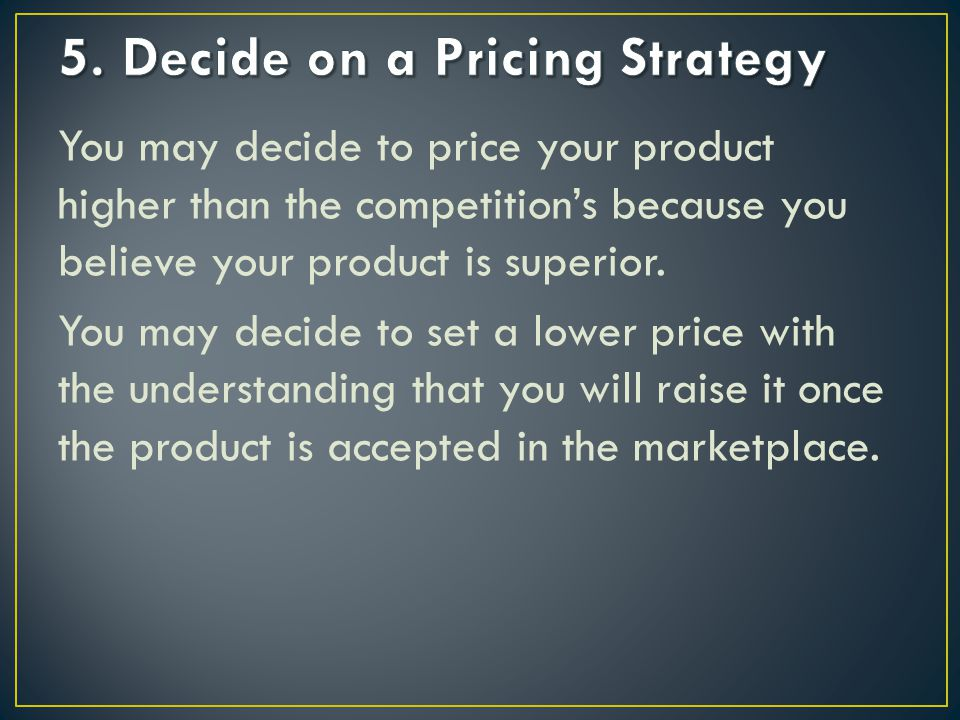 After you have evaluated all the foregoing factors, apply the pricing techniques that match your strategy and set an initial price.