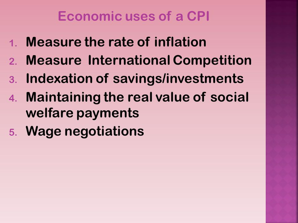 Economic uses of a CPI 1.Measure the rate of inflation 2.