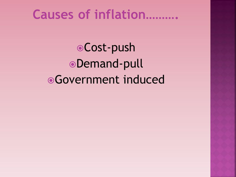 Causes of inflation………. Cost-push Demand-pull Government induced