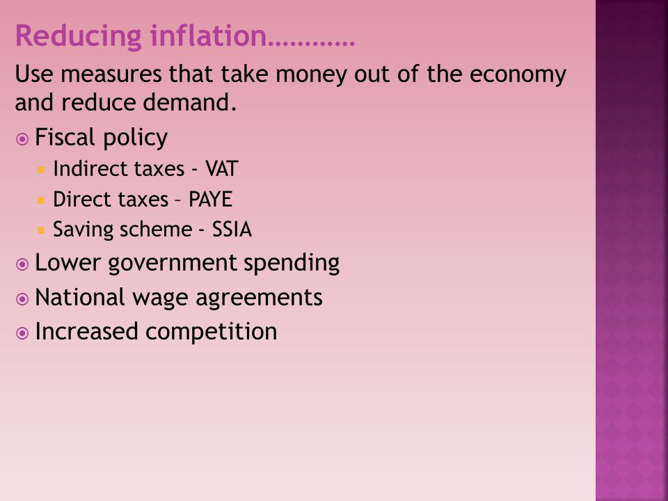 Reducing inflation………… Use measures that take money out of the economy and reduce demand.