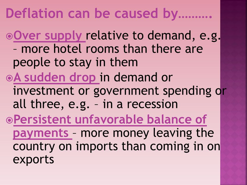 Deflation can be caused by……….Over supply relative to demand, e.g.