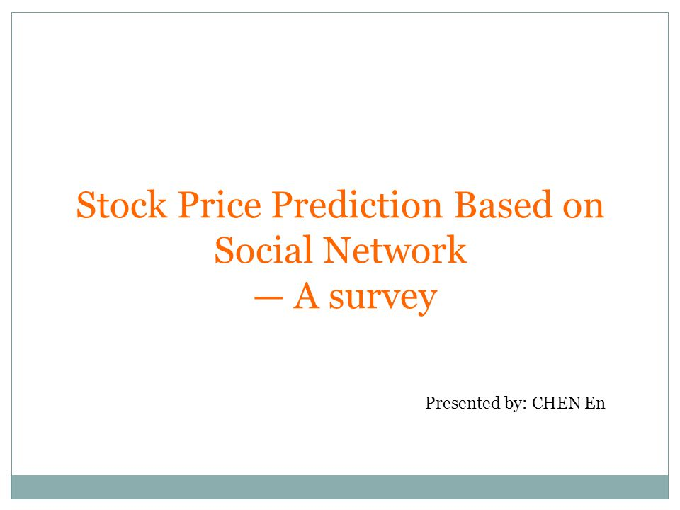Stock Price Prediction Based on Social Network A survey Presented by: CHEN En