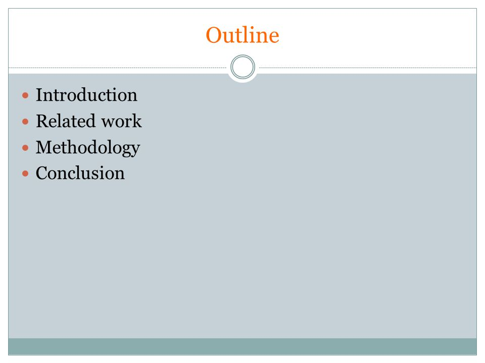 Outline Introduction Related work Methodology Conclusion