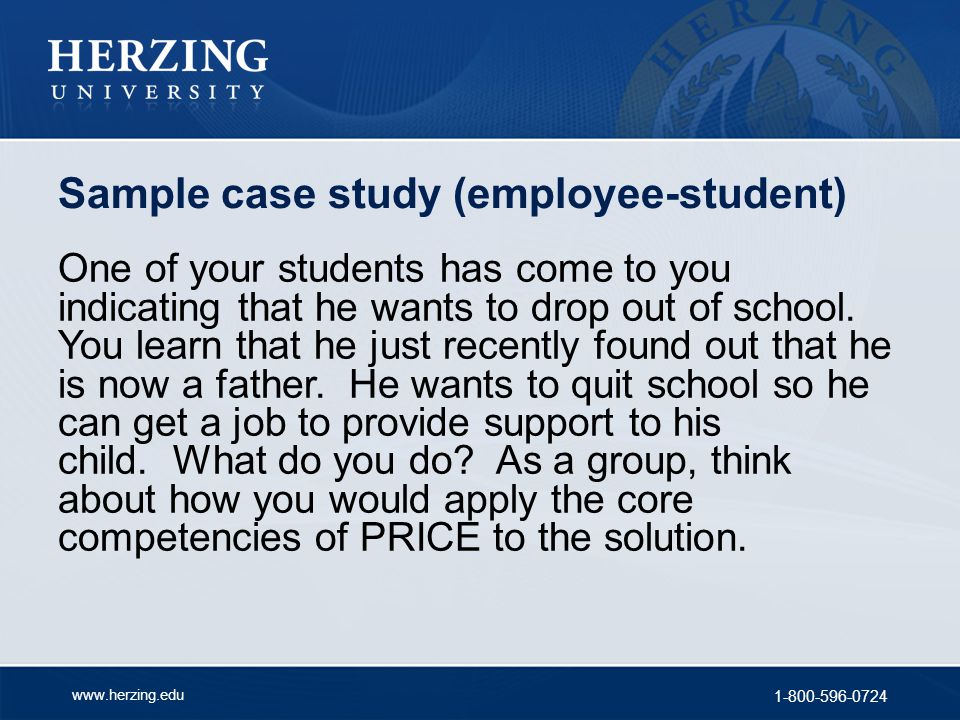 www.herzing.edu 1-800-596-0724 Sample case study (employee-student) One of your students has come to you indicating that he wants to drop out of schoo