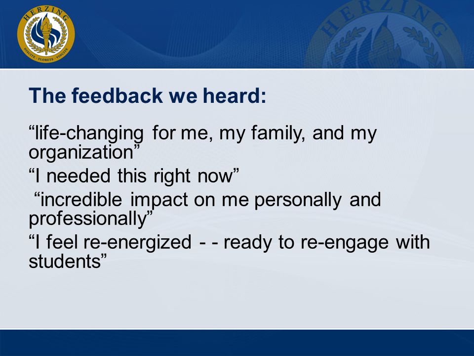 The feedback we heard: life-changing for me, my family, and my organization I needed this right now incredible impact on me personally and professiona