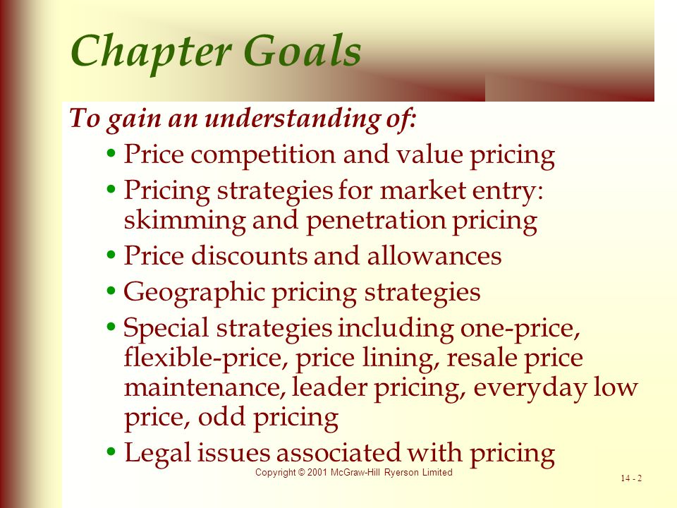 Copyright © 2001 McGraw-Hill Ryerson Limited 14 - 3 Pricing Strategy how does a company decide what price to charge for its products and services.