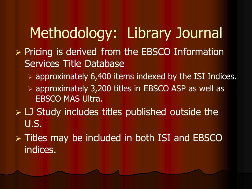Methodology: Library Journal Pricing is derived from the EBSCO Information Services Title Database approximately 6,400 items indexed by the ISI Indice