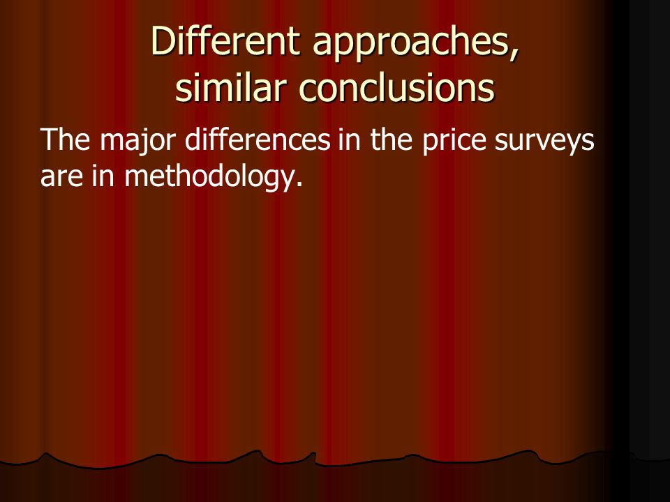 Different approaches, similar conclusions The major differences in the price surveys are in methodology.