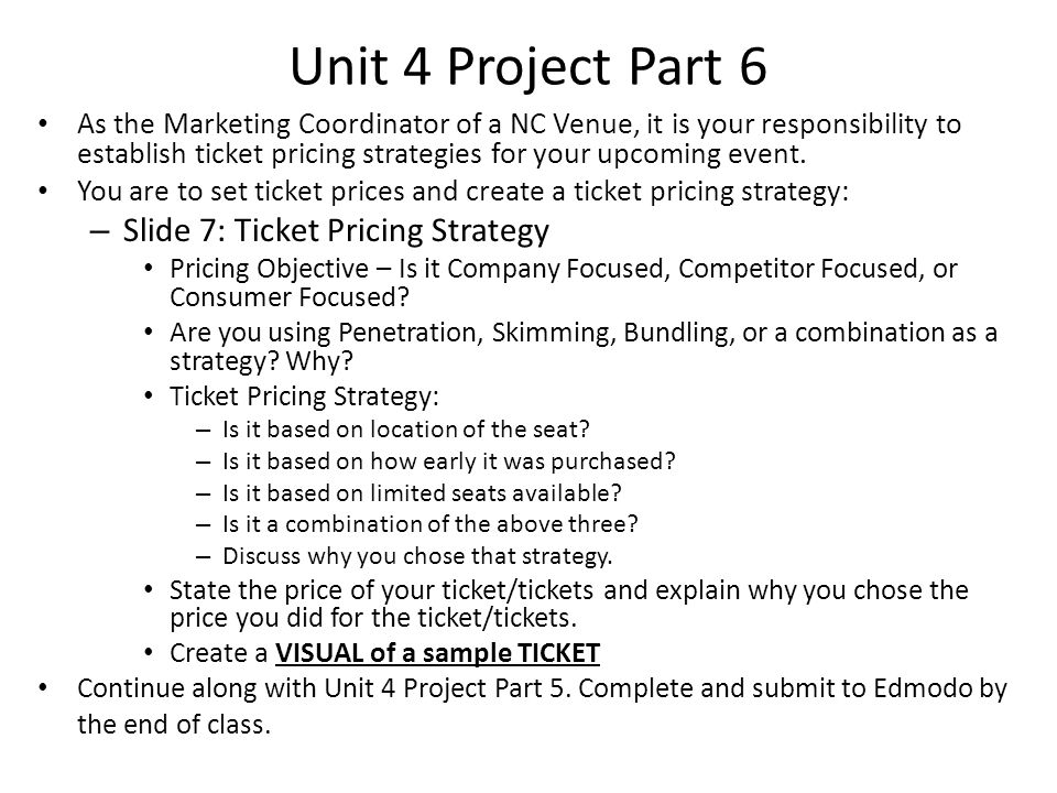 Unit 4 Project Part 6 As the Marketing Coordinator of a NC Venue, it is your responsibility to establish ticket pricing strategies for your upcoming e