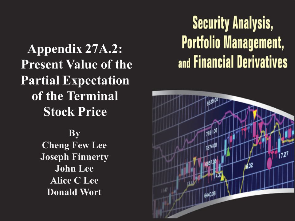 Appendix 27A.2: Present Value of the Partial Expectation of the Terminal Stock Price The right-hand side of Equation (27A.4) is evaluated by considering the two integrals separately.