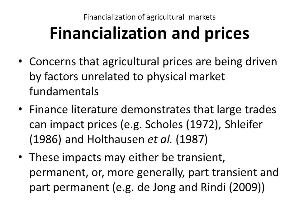 Financialization of agricultural markets Financialization and prices Concerns that agricultural prices are being driven by factors unrelated to physic