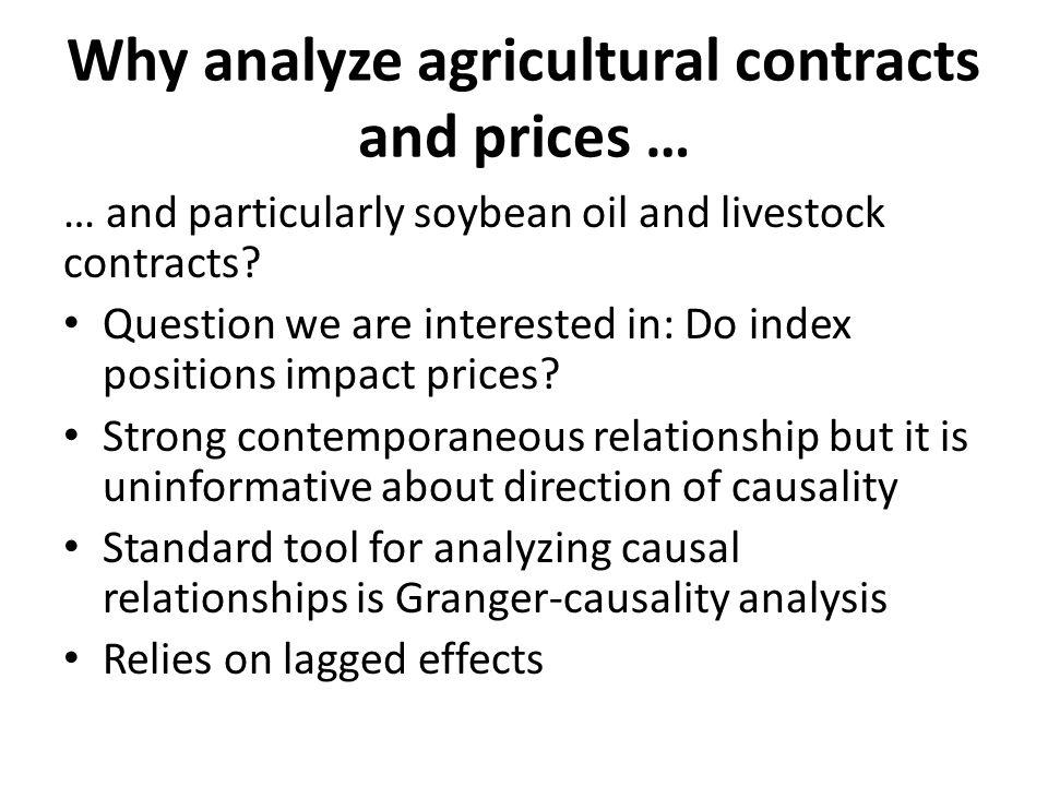 Why analyze agricultural contracts and prices … … and particularly soybean oil and livestock contracts? Question we are interested in: Do index positi