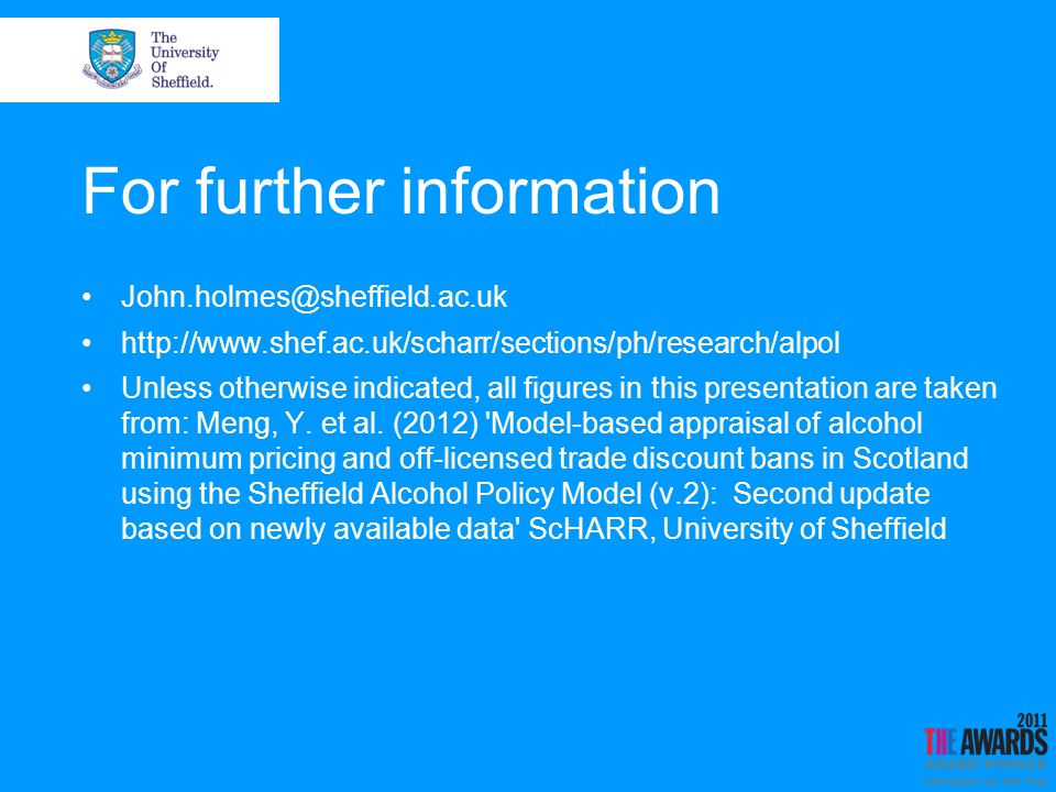 For further information John.holmes@sheffield.ac.uk http://www.shef.ac.uk/scharr/sections/ph/research/alpol Unless otherwise indicated, all figures in this presentation are taken from: Meng, Y.