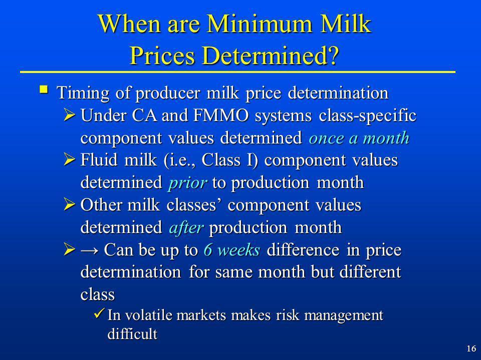 16 When are Minimum Milk Prices Determined? Timing of producer milk price determination Timing of producer milk price determination Under CA and FMMO