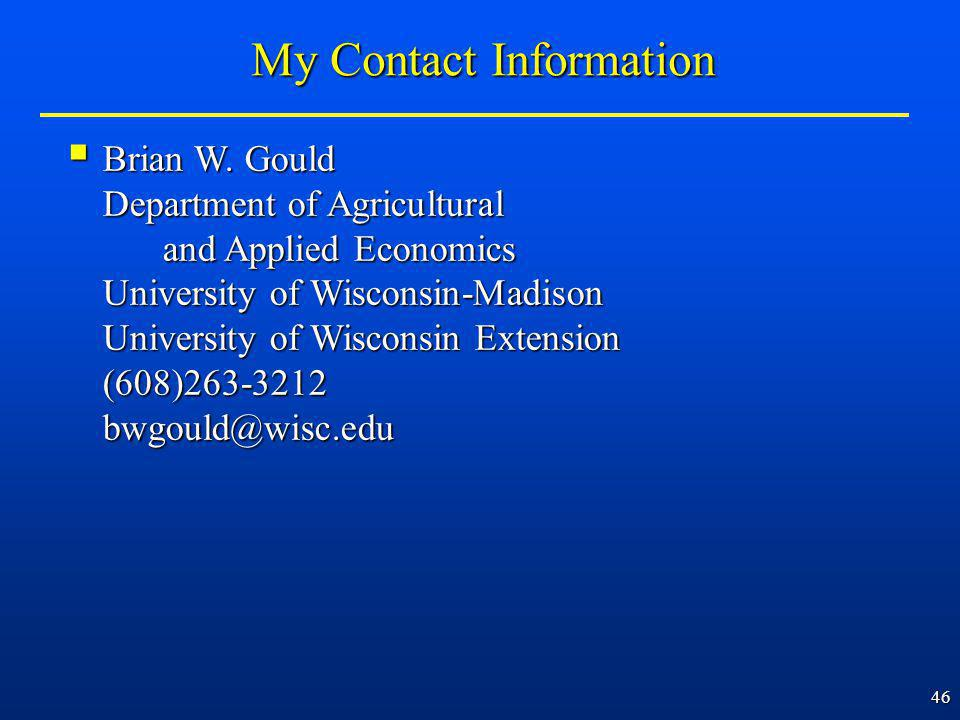 46 Brian W. Gould Brian W. Gould Department of Agricultural and Applied Economics University of Wisconsin-Madison University of Wisconsin Extension (6