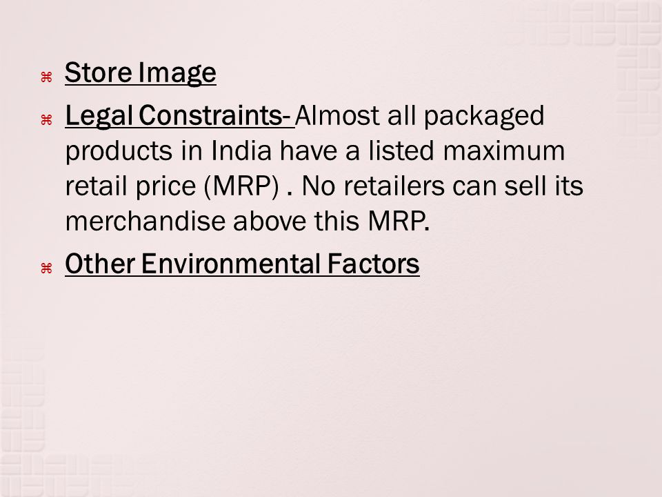 Store Image Legal Constraints- Almost all packaged products in India have a listed maximum retail price (MRP).