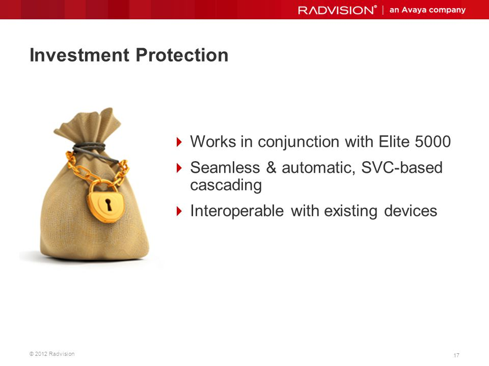 © 2012 Radvision 17 Investment Protection Works in conjunction with Elite 5000 Seamless & automatic, SVC-based cascading Interoperable with existing d