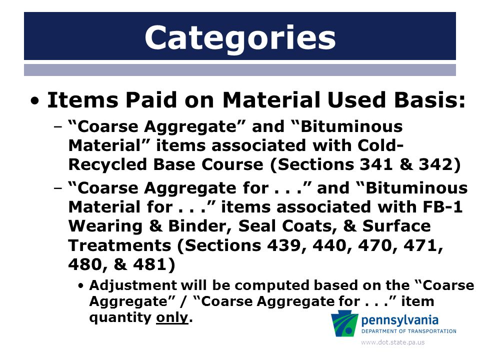 www.dot.state.pa.us Categories Items Paid on Material Used Basis: –Coarse Aggregate and Bituminous Material items associated with Cold- Recycled Base
