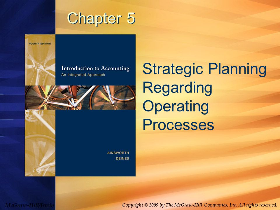 McGraw-Hill/Irwin Copyright © 2009 by The McGraw-Hill Companies, Inc. All rights reserved. Chapter 5 Strategic Planning Regarding Operating Processes