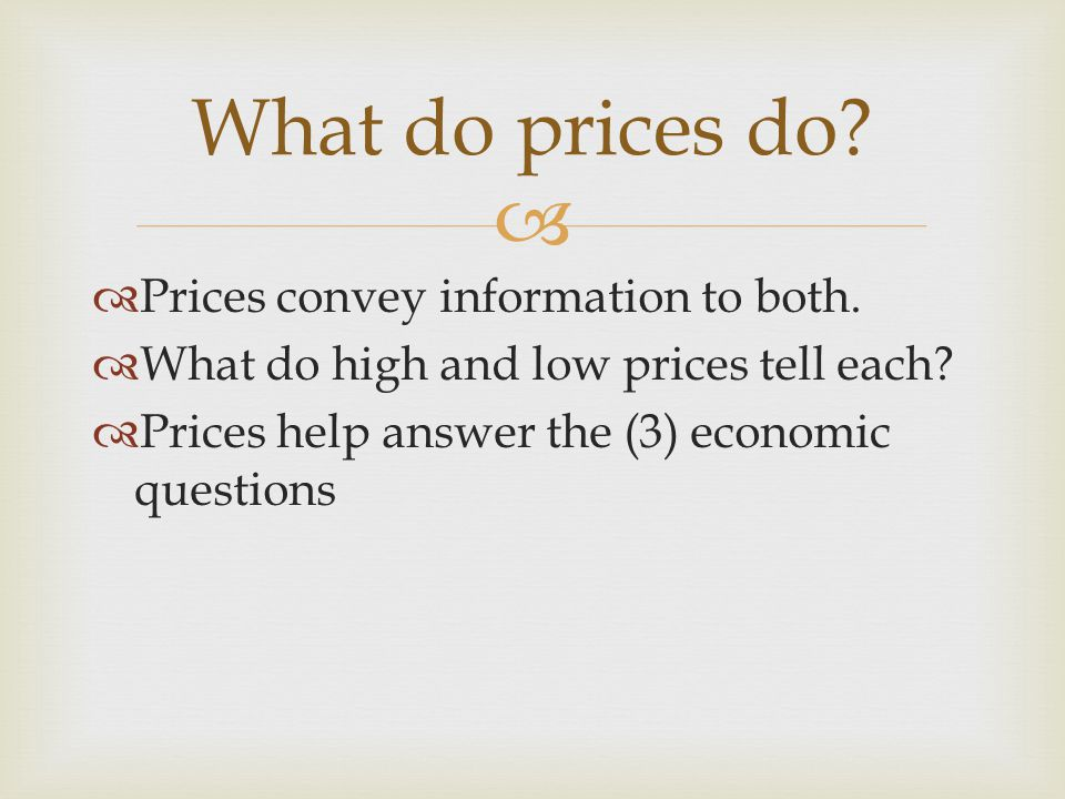 Prices convey information to both. What do high and low prices tell each.