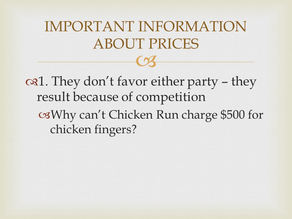 1. They dont favor either party – they result because of competition Why cant Chicken Run charge $500 for chicken fingers? IMPORTANT INFORMATION ABOUT