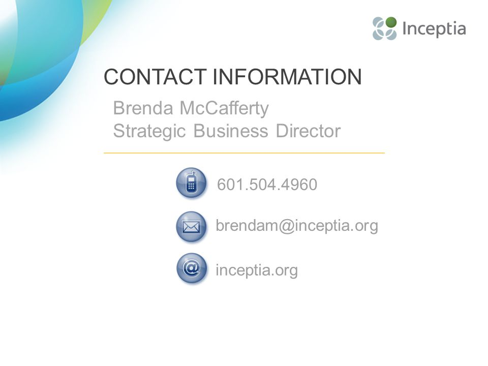 CONTACT INFORMATION Brenda McCafferty Strategic Business Director inceptia.org