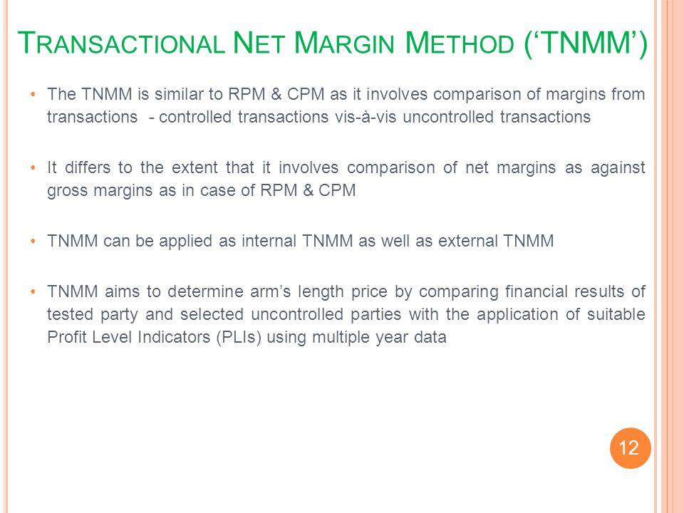 The TNMM is similar to RPM & CPM as it involves comparison of margins from transactions - controlled transactions vis-à-vis uncontrolled transactions