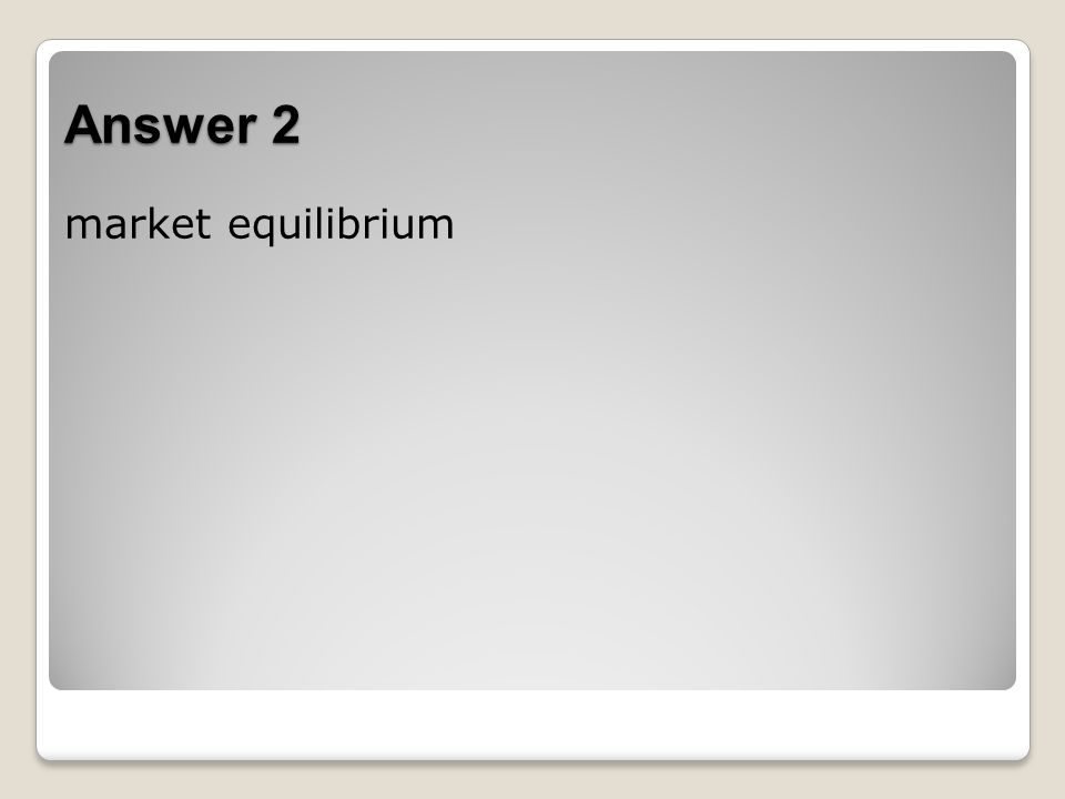 Answer 2 market equilibrium