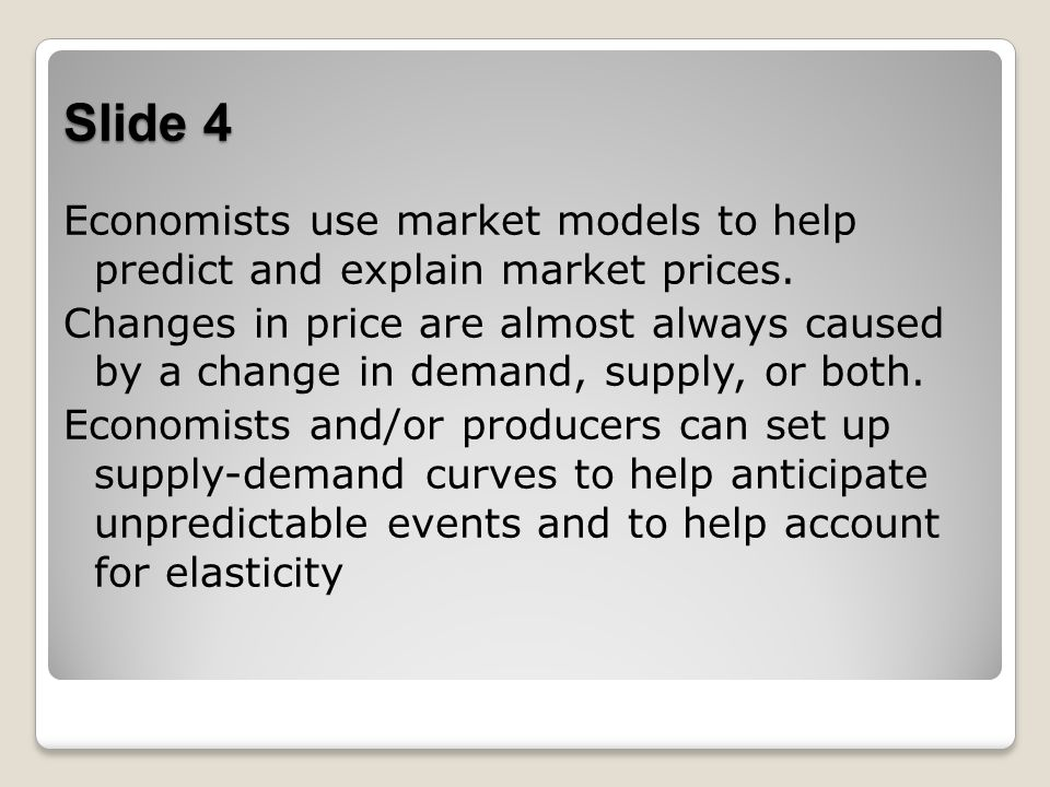 Slide 4 Economists use market models to help predict and explain market prices.