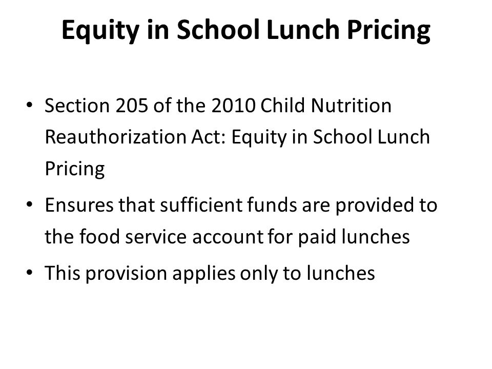 Equity in School Lunch Pricing Section 205 of the 2010 Child Nutrition Reauthorization Act: Equity in School Lunch Pricing Ensures that sufficient fun