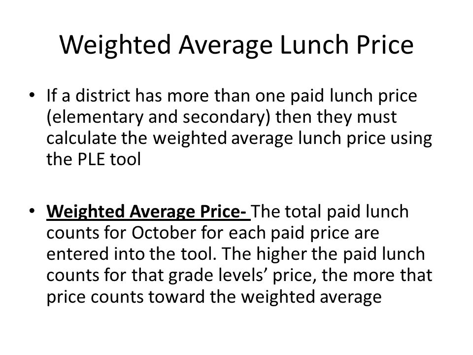 Weighted Average Lunch Price If a district has more than one paid lunch price (elementary and secondary) then they must calculate the weighted average