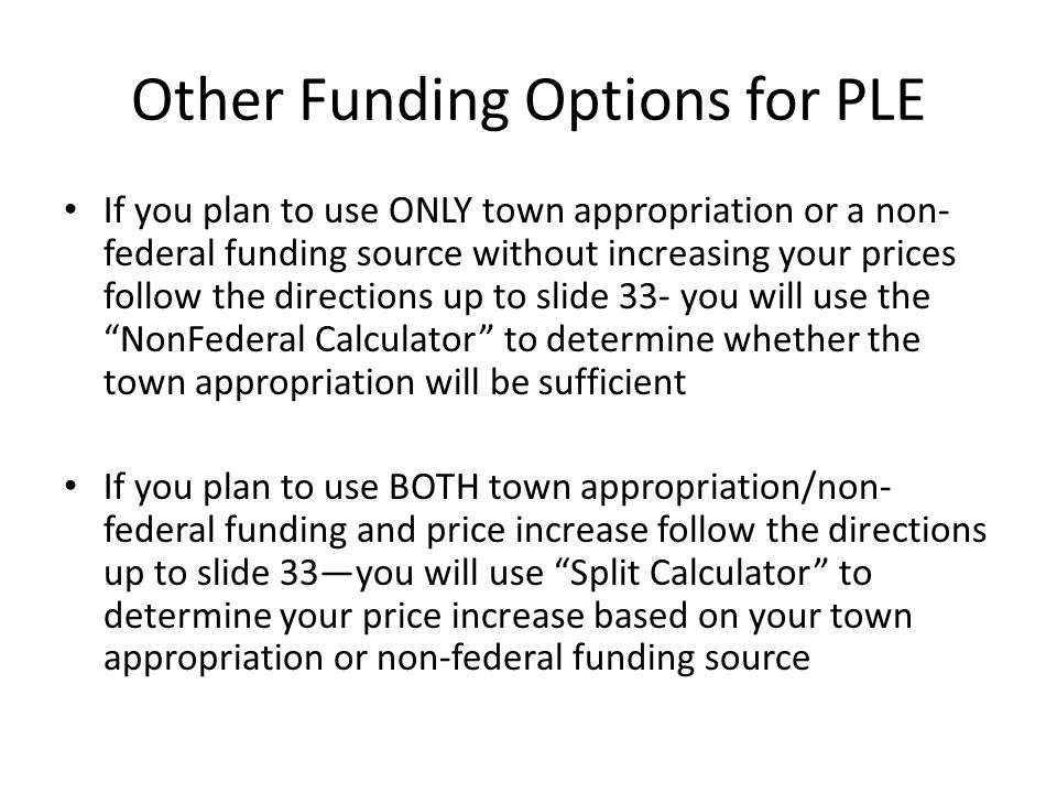 Other Funding Options for PLE If you plan to use ONLY town appropriation or a non- federal funding source without increasing your prices follow the di