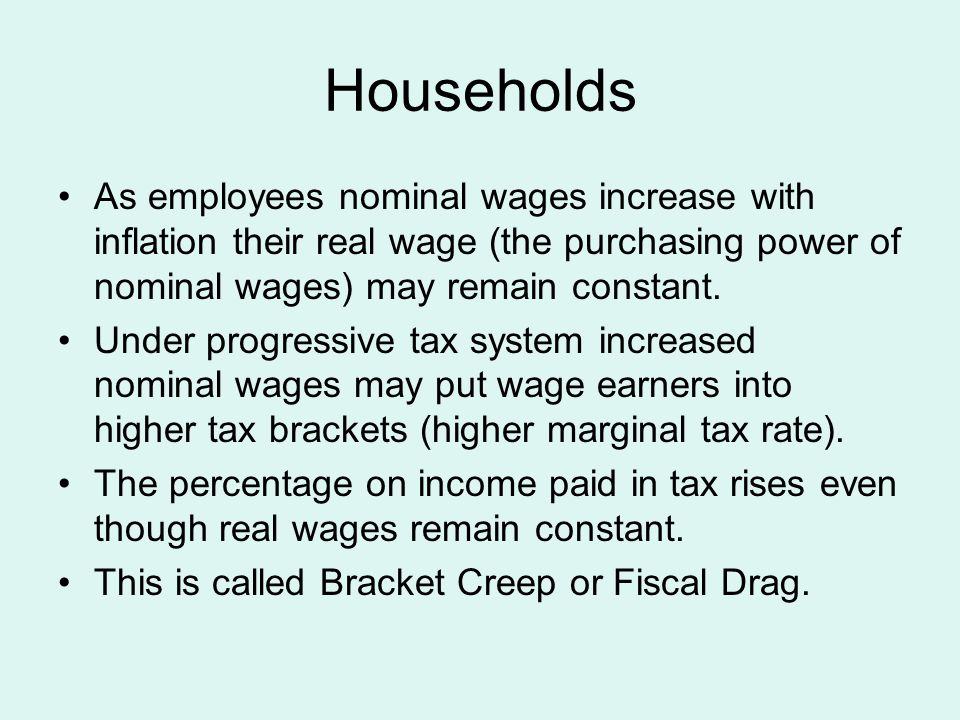 Households As employees nominal wages increase with inflation their real wage (the purchasing power of nominal wages) may remain constant. Under progr