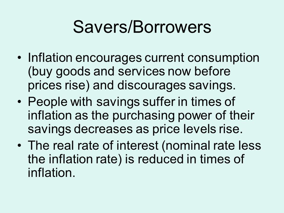 Savers/Borrowers Real interest rates may be negative if inflation rate is greater than the interest rate.