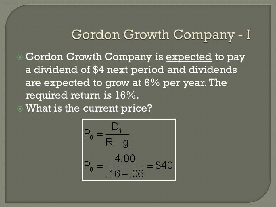 Gordon Growth Company is expected to pay a dividend of $4 next period and dividends are expected to grow at 6% per year.