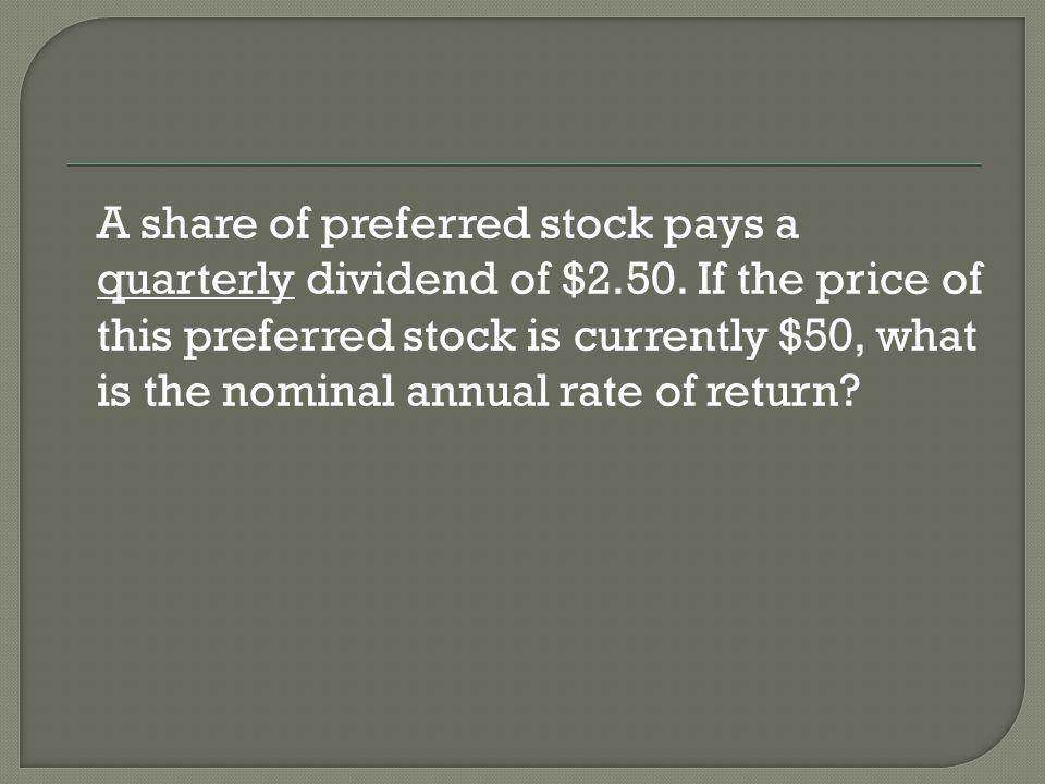 A share of preferred stock pays a quarterly dividend of $2.50.