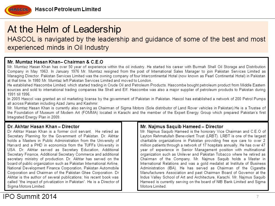 Hascol Petroleum Limited IPO Summit 2014 7 Mr.Mumtaz Hasan Khan– Chairman & C.E.O Mr.