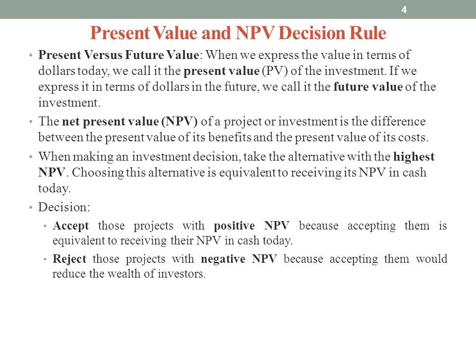 Present Value and NPV Decision Rule Present Versus Future Value: When we express the value in terms of dollars today, we call it the present value (PV