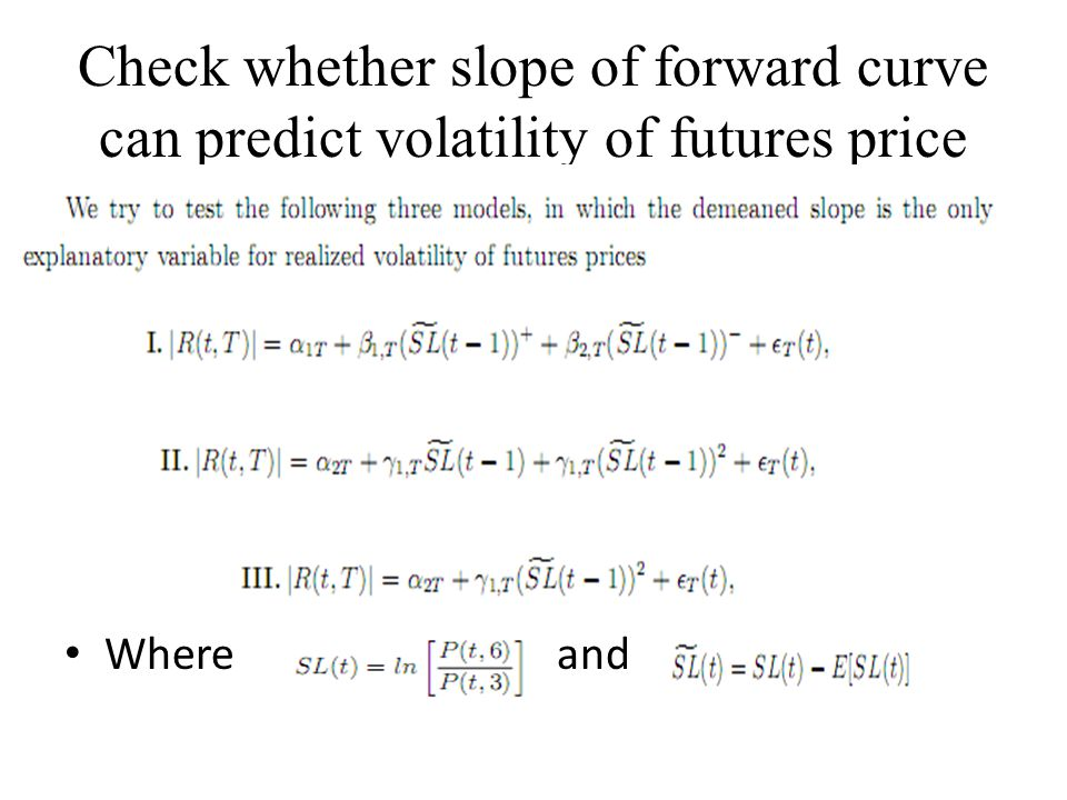 Check whether slope of forward curve can predict volatility of futures price Where and