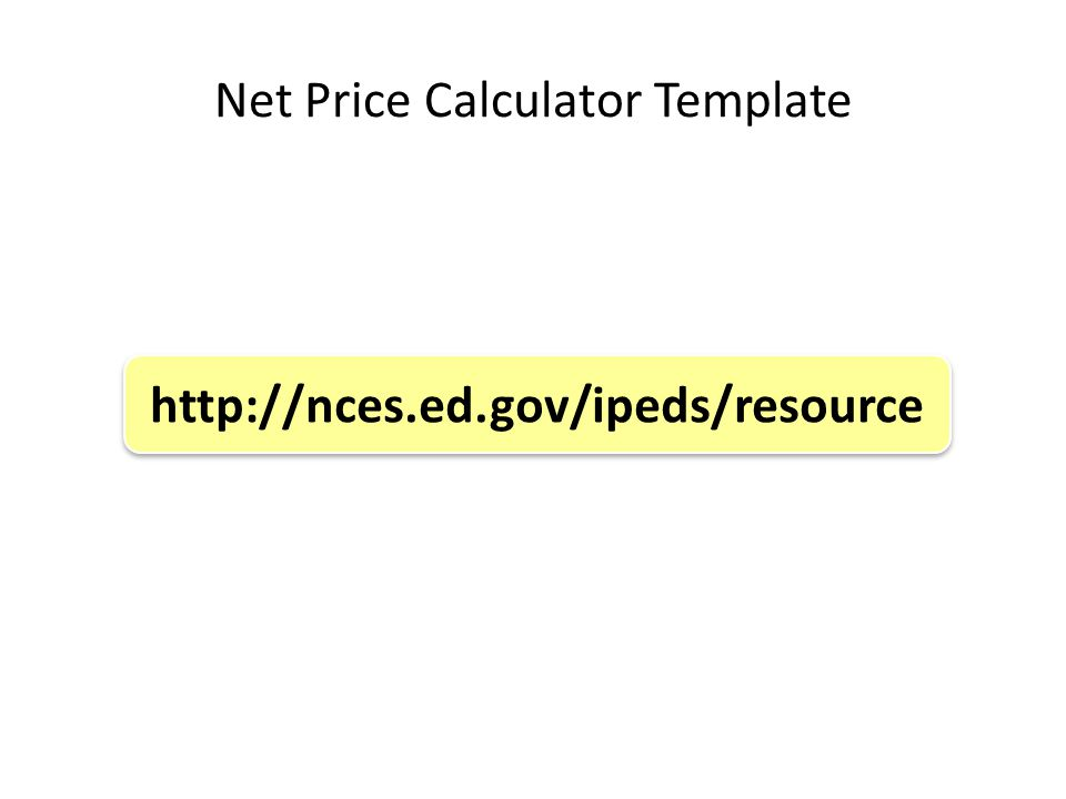 Net Price Calculator Template http://nces.ed.gov/ipeds/resource