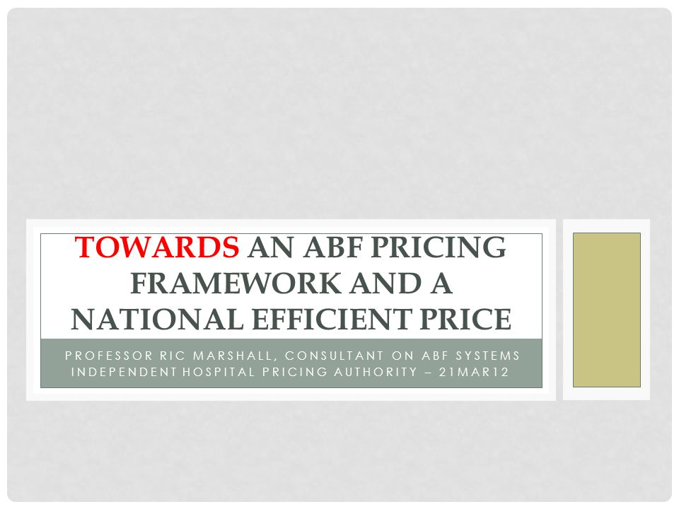 IMPROVING TRANSPARENCY ABF will improve transparency in hospital funding and use evidence to inform hospital pricing.