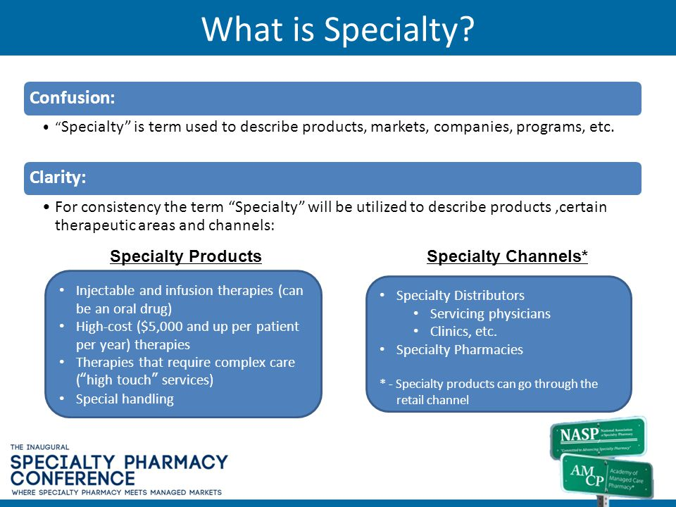 What is Specialty? Confusion: Specialty is term used to describe products, markets, companies, programs, etc. Clarity: For consistency the term Specia