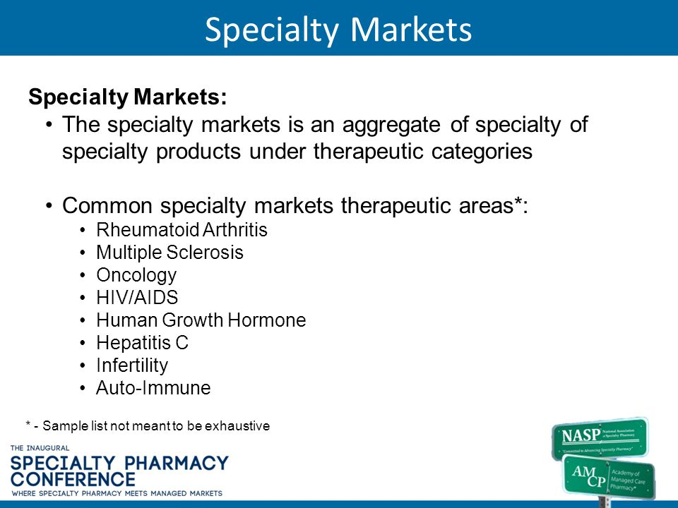 Specialty Markets Specialty Markets: The specialty markets is an aggregate of specialty of specialty products under therapeutic categories Common spec