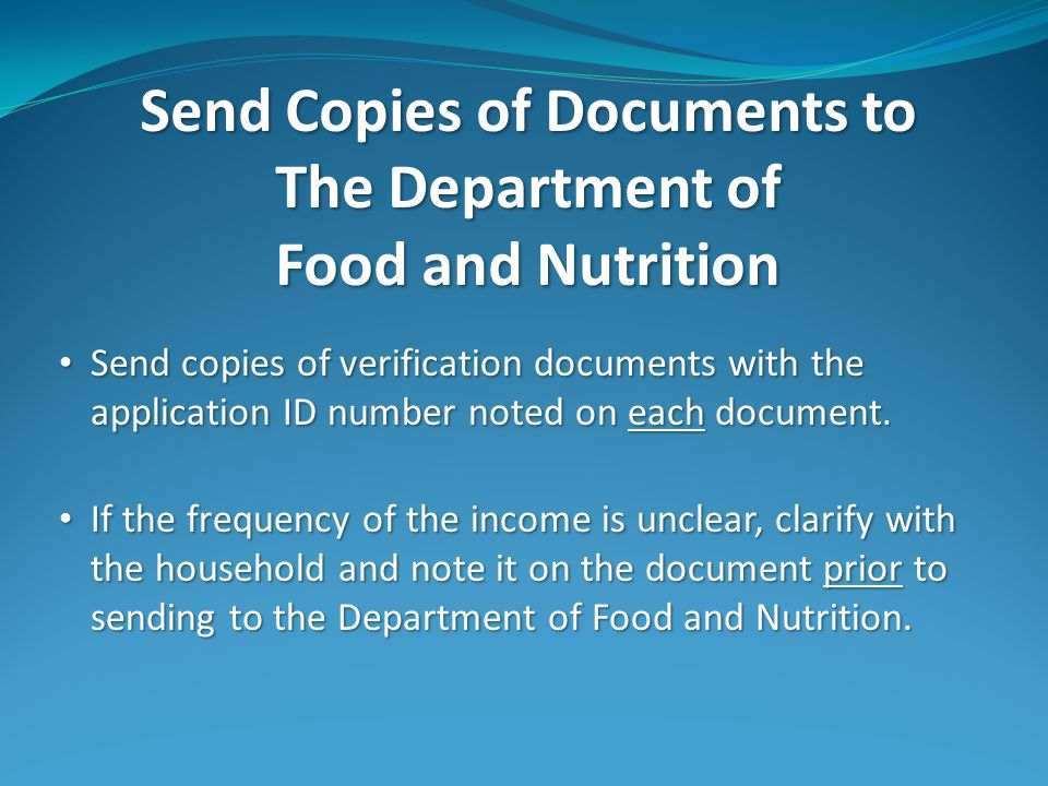 Send Copies of Documents to The Department of Food and Nutrition Send copies of verification documents with the application ID number noted on each document.