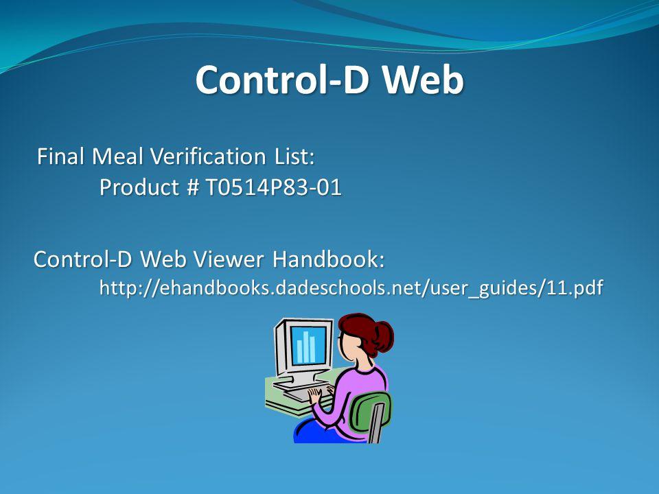 Control-D Web Final Meal Verification List: Product # T0514P83-01 Control-D Web Viewer Handbook: http://ehandbooks.dadeschools.net/user_guides/11.pdf