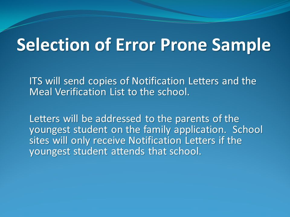 Selection of Error Prone Sample ITS will send copies of Notification Letters and the Meal Verification List to the school.