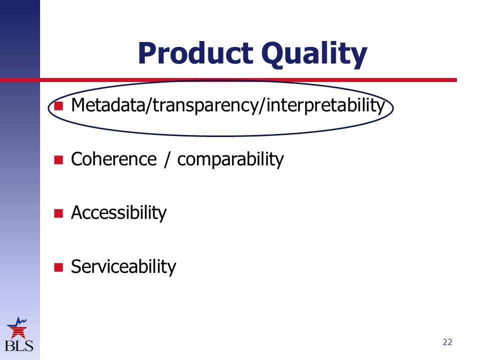 Product Quality Metadata/transparency/interpretability Coherence / comparability Accessibility Serviceability 22