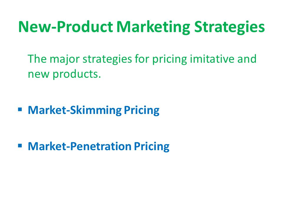 New-Product Marketing Strategies The major strategies for pricing imitative and new products. Market-Skimming Pricing Market-Penetration Pricing