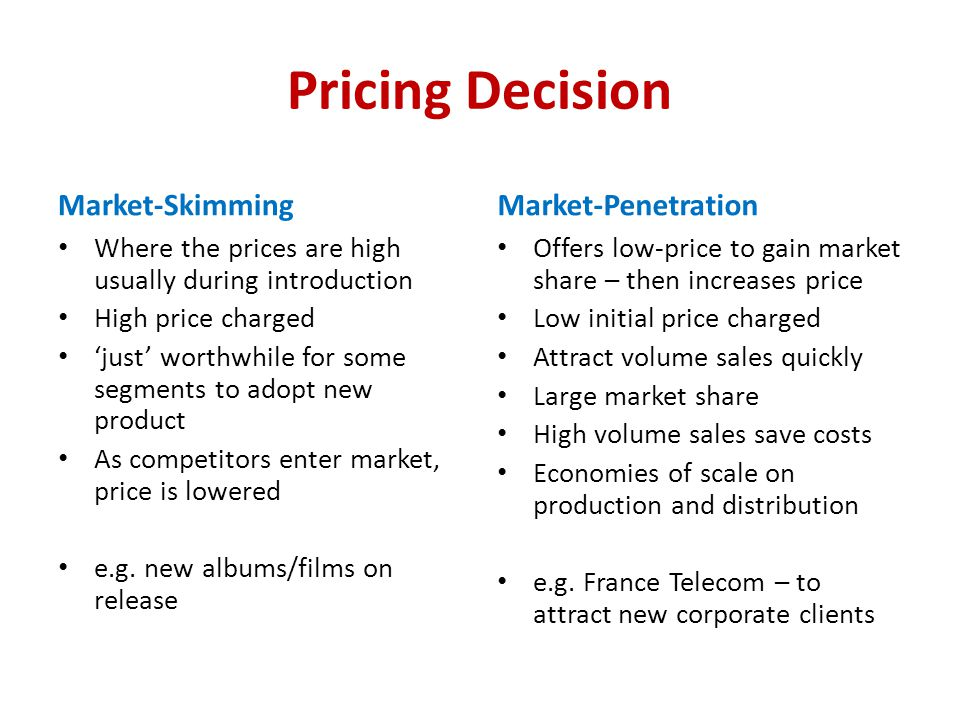 Pricing Decision Market-Skimming Where the prices are high usually during introduction High price charged just worthwhile for some segments to adopt n