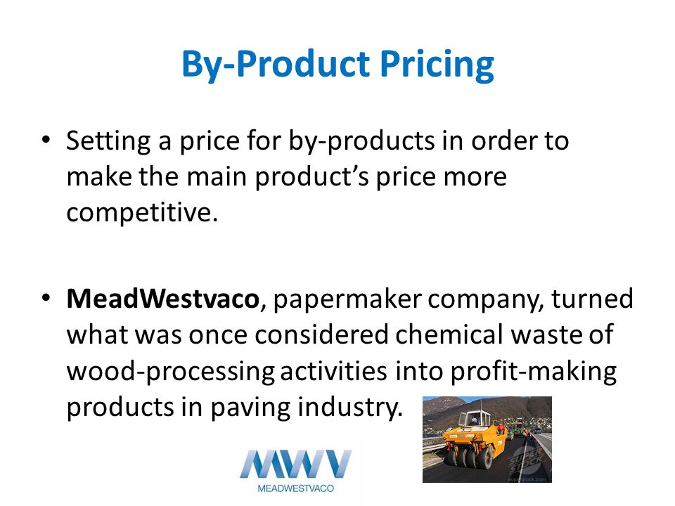 By-Product Pricing Setting a price for by-products in order to make the main products price more competitive. MeadWestvaco, papermaker company, turned